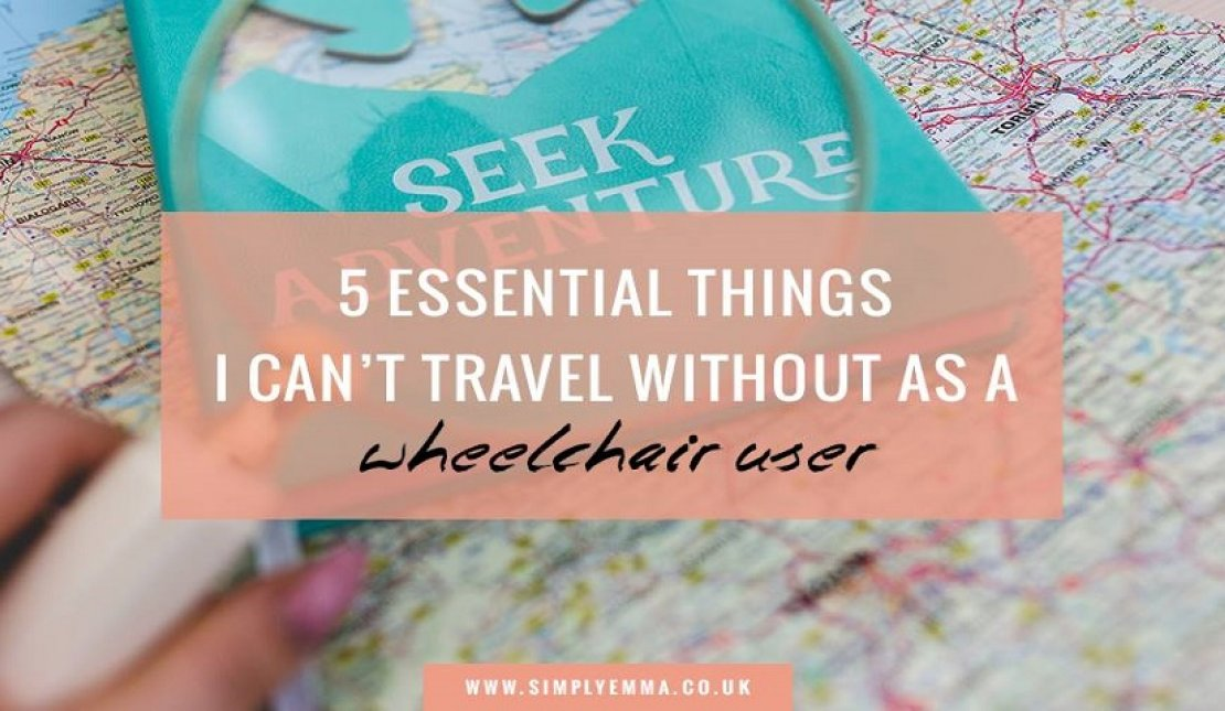 Text Graphic Says: 5 Essential Things I can't Travel without as a wheelchair user