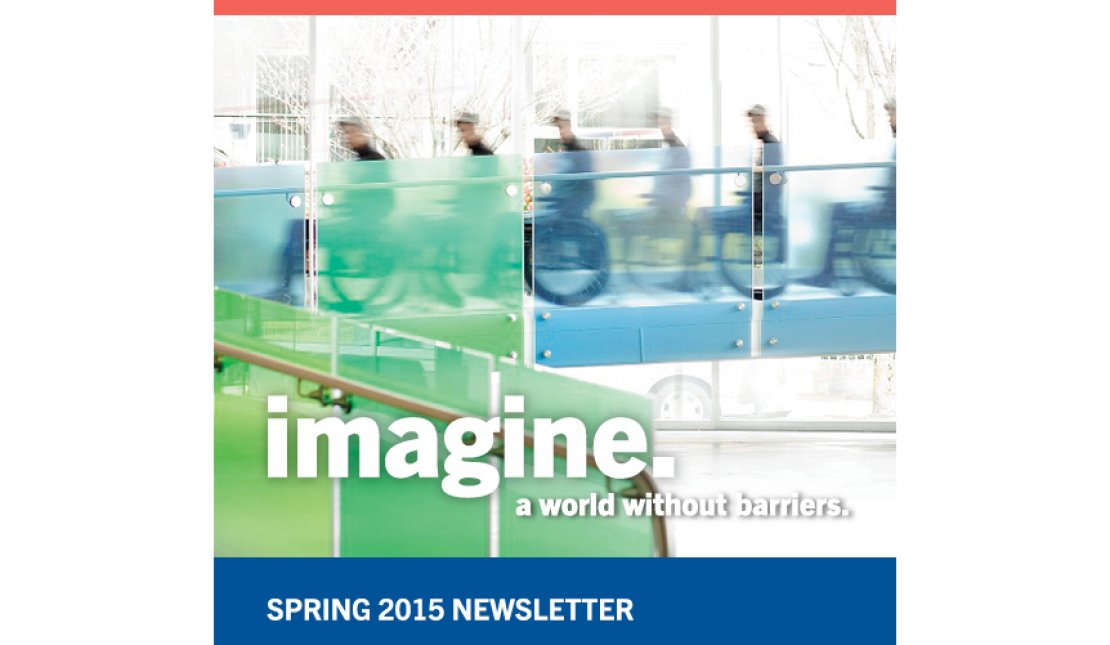Rick Hansen Foundation Spring 2015 Newsletter Says: Imagine. A world without barriers