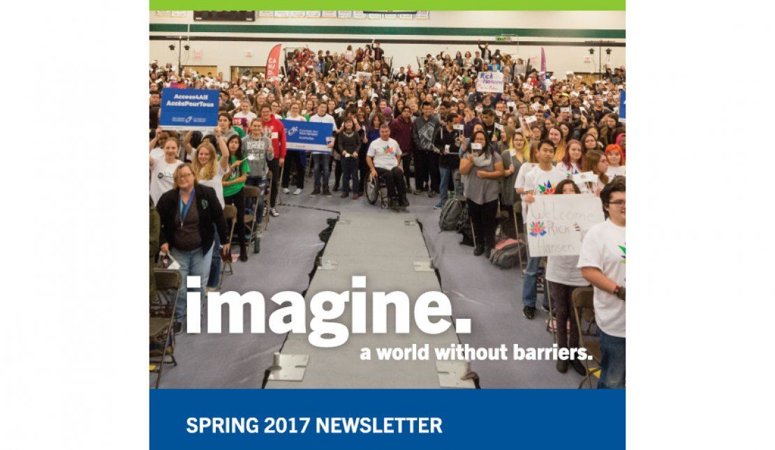 Rick Hansen Foundation 2017 Spring Newsletter graphic says: Imagine a world without Barriers